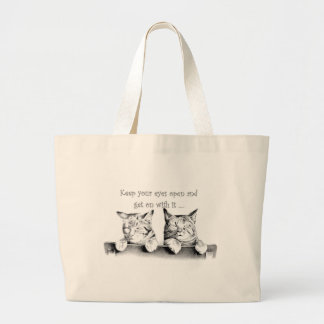 Keep Your Eyes Open and Get On With It Large Tote Bag