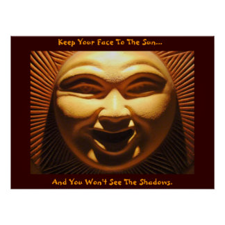Keep Your Face To The Sun... Posters