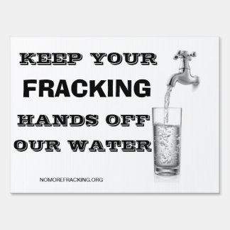 Keep Your Fracking Hands Off Our Water Sign