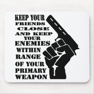Keep Your Friends Close & Enemies Within Range Mouse Pad