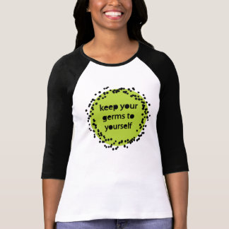 Keep Your Germs to Yourself - green T-shirt