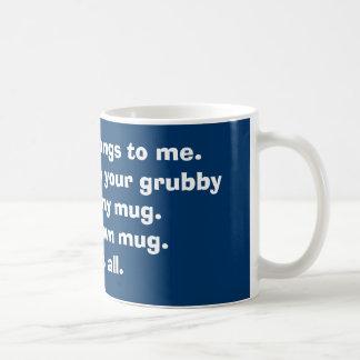 Keep your grubby paws off my mug. coffee mug