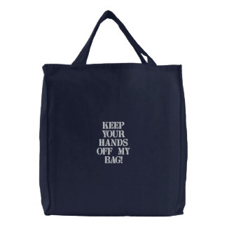 Keep your hands off my bag! embroidered tote bag