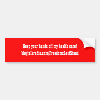 Keep your hands off my health care!blogtalkradi... bumper sticker