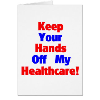 Keep Your Hands Off My Healthcare! Card