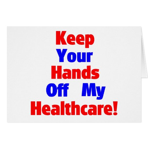Keep Your Hands Off My Healthcare! Greeting Cards