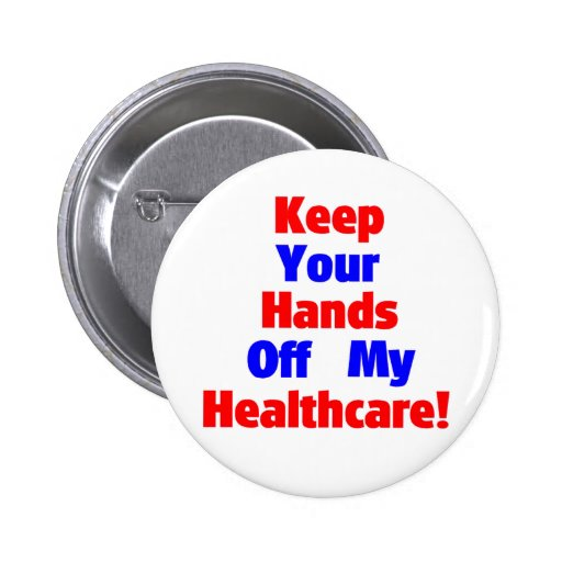 Keep Your Hands Off My Healthcare! Pinback Button