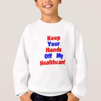 Keep Your Hands Off My Healthcare! Sweatshirt
