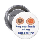 Keep your hands off my KOLACHES! 2 Inch Round Button