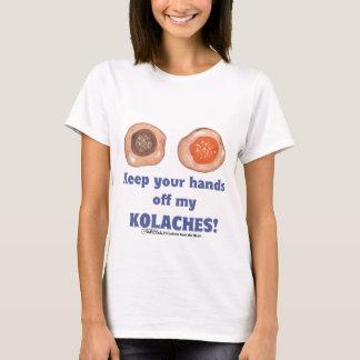 Keep your hands off my KOLACHES! shirt