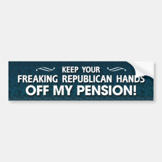 Keep your hands off my pension bumper sticker