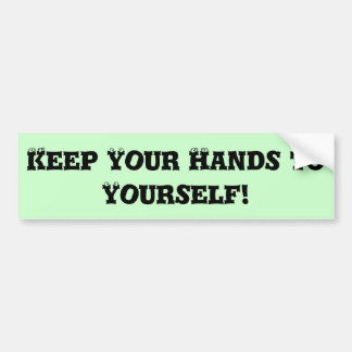 Keep Your Hands to Yourself - Anti Bully Bumper Sticker