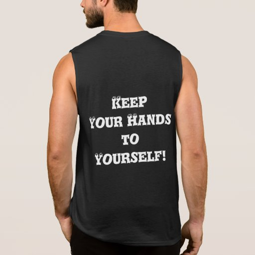 Keep Your Hands to Yourself - Anti Bully Muscle Sleeveless T-shirt