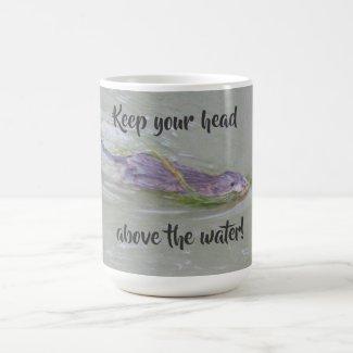 Keep your head above the water! coffee mug