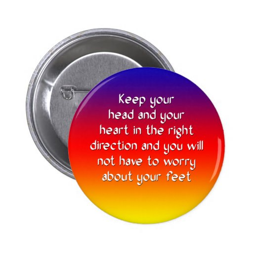 Keep your head and your heart in the right pinback buttons