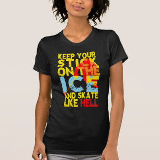 Keep Your Hockey Stick On the Ice T-Shirt