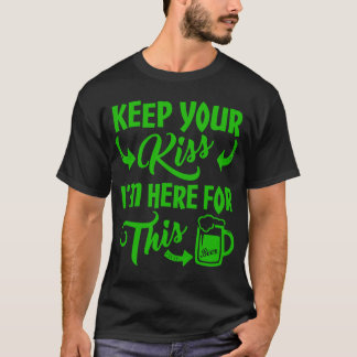 Keep Your Kiss I'm Here For This T-Shirt