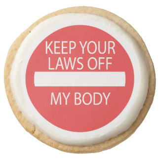 Keep your laws off my body round shortbread cookie
