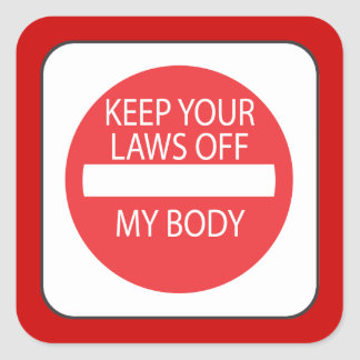 Keep Your Laws Off My Body Square Sticker