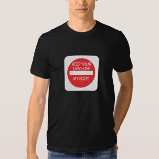 Keep Your Laws Off My Body Tee Shirts