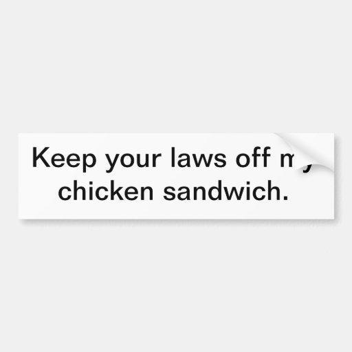 Keep your laws off my chicken sandwich. bumper sticker