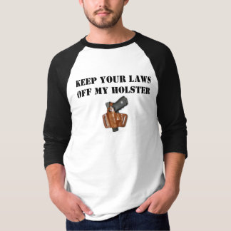 KEEP YOUR LAWS OFF MY HOLSTER (Sport) T-shirt