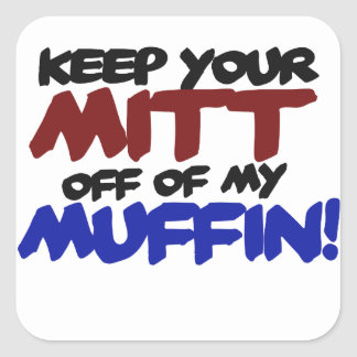 Keep your mitt off my muffin anti romney humor square sticker