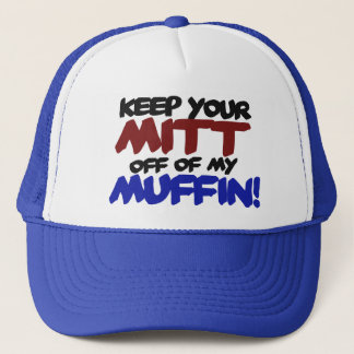 Keep your mitt off my muffin anti romney humor trucker hat