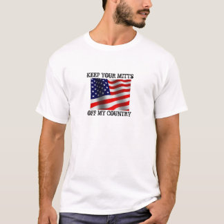 KEEP YOUR MITTS OFF MY COUNTRY SHIRT