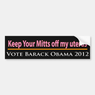 Keep Your Mitts off my Uterus! Car Bumper Sticker