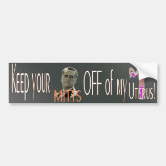 Keep your Mitts off of my Uterus! Bumper Sticker