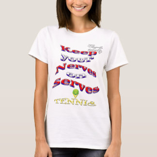 Keep your nerves on serves Tennis Basic T-Shirt