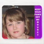 KEEP YOUR PAWS OFF MY MOUSE!! MOUSE MATS