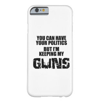 Keep Your Politics, I'm Keeping My Guns Barely There iPhone 6 Case