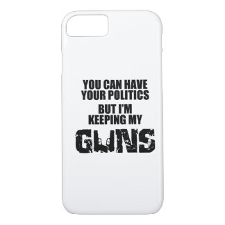 Keep Your Politics, I'm Keeping My Guns iPhone 7 Case
