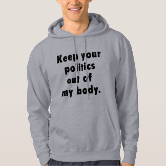 Keep Your Politics Out of My Body Hoodie