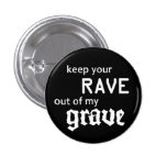 Keep your rave out OF my grave 1 Inch Round Button