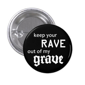 Keep your rave out OF my grave Button