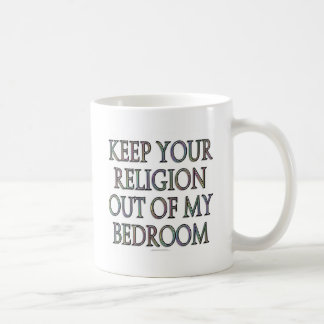 Keep your religion out of my bedroom classic white coffee mug