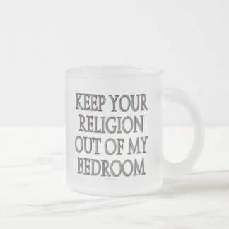 Keep your religion out of my bedroom 10 oz frosted glass coffee mug