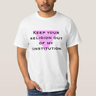 Keep your religion out of my con... T-Shirt