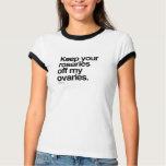Keep your rosaries off my ovaries tshirts
