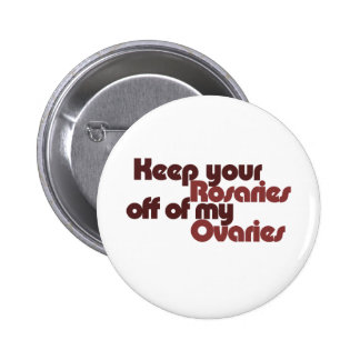 Keep your Rosaries off of my Ovaries Pinback Button