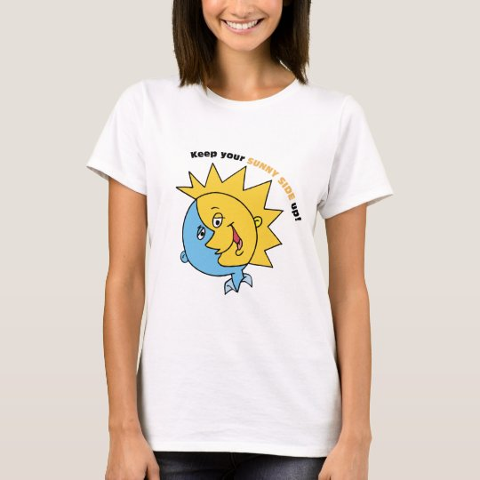 Keep Your Sunny Side Up! T-Shirt