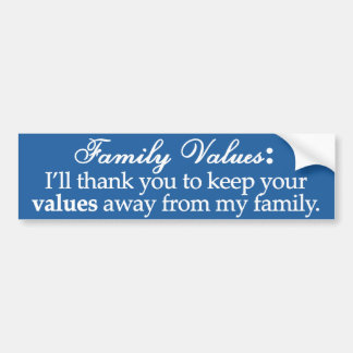 Keep your values away from my family bumper sticker