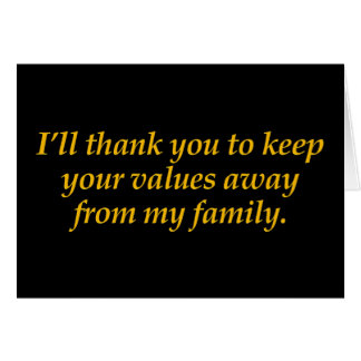 Keep your values away from my family card