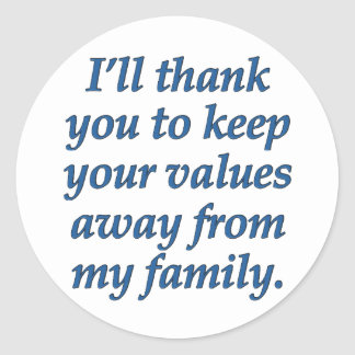 Keep your values away from my family classic round sticker