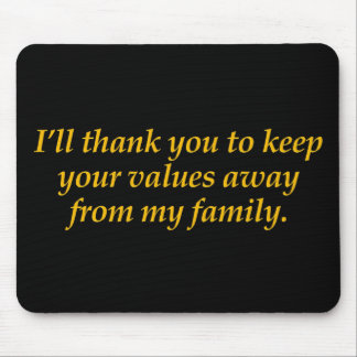 Keep your values away from my family mouse pad