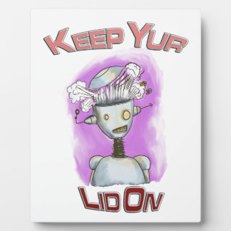 Keep Yur Lid On Robot Plaque