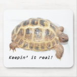 Keepin it real! mouse pads